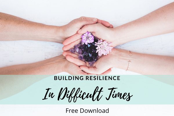 Building Resilience in Difficult Times